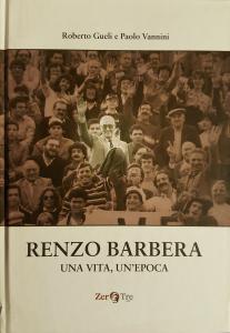 Renzo Barbera UNA VITA UN'EPOCA di Roberto Gueli e Paolo Vannini